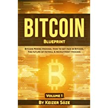 Bitcoin Blueprint: Bitcoin book for beginners: Bitcoin blueprint, Bitcoin technology, Bitcoin beginners guide (Bitcoin mining process, How to get paid ... & Recruitment process 1) (English Edition)