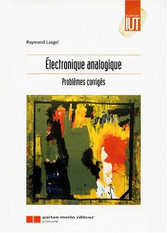 ELECTRONIQUE ANALOGIQUE. Problèmes corrigés