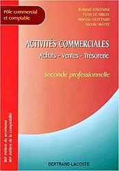 Activités commerciales : Achats, ventes, trésorerie, seconde professionnelle, BEP des métiers de la comptabilité, BEP des métiers du secrétariat, pôle commercial et comptable