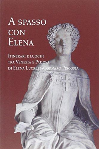 A spasso con Elena. Itinerari e luoghi tra Venezia e Padova di Elena Lucrezia Cornaro Piscopia