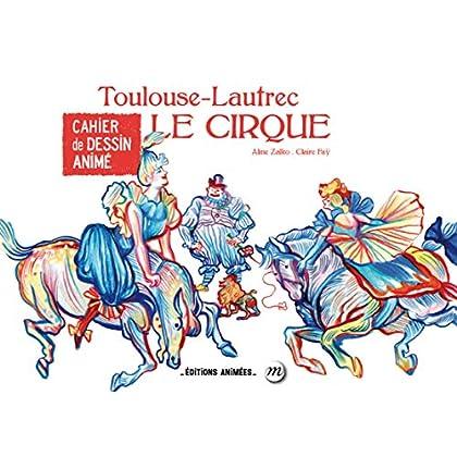 Cahier de dessin animé - Le cirque - Toulouse Lautrec