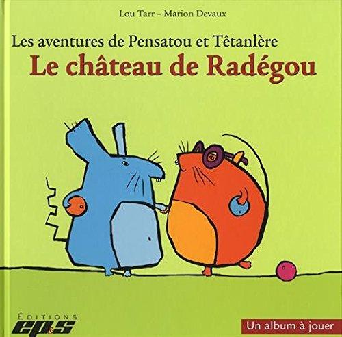 Les aventures de Pensatou et Têtanlère : Le château de Radégou : Avec livret d'accompagnement par Lou Tarr