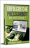 Pressemitteilung: Erfolgreiche Pressearbeit im Internet - Ausführliche Informationen vom Beginn der Vorbereitungen bis hin zum Nachreporting inkl. Checklisten.