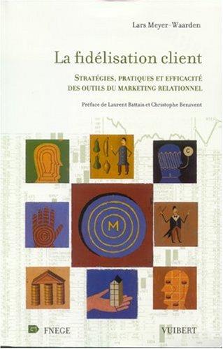 La Fidélisation client : Stratégies, pratiques et efficacité des outils du marketing relationnel