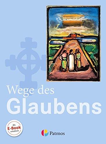 Religion Sekundarstufe I - Gymnasium: 7./8. Schuljahr - Wege des Glaubens: Schülerbuch