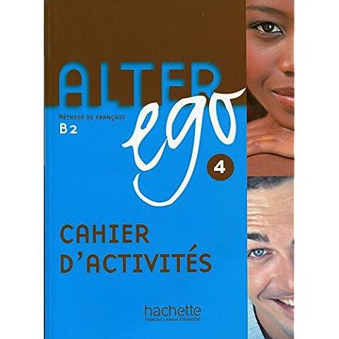 Alter ego. Cahier d'activitès. Per le Scuole superiori: Alter Ego 4. Niveau B2. Cahier D'Exercices