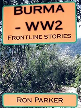 BURMA - WW2 FRONTLINE STORIES by [Parker, Ron]