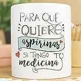 """La mente es Maravillosa - Taza """"Para qué quiero aspirinas teniendo tu medicina"""""""