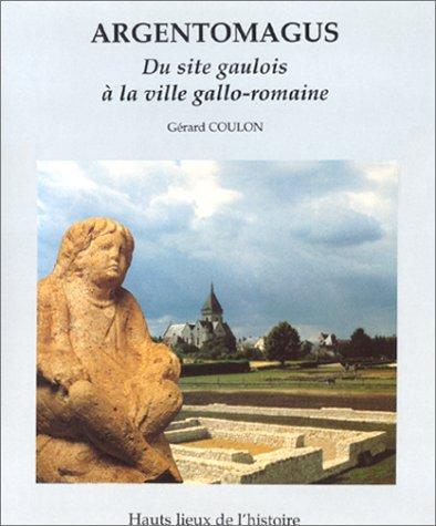 Argentomagus. Une ville gallo-romaine de tradition gauloise par Collectif, Gérard Coulon