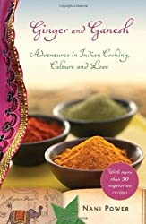 Ginger and Ganesh: Adventures in Indian Cooking, Culture, and Love by Nani Power (2010-05-11)