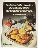 Das Bauknecht Mikrowellen Kochbuch. Bauknecht Mikrowelle die schnelle Welle für gesunde Ernährung. 90 Rezeptvorschläge.