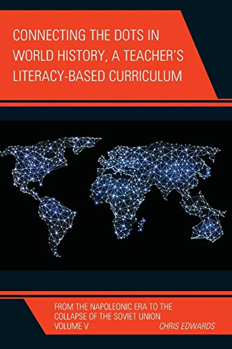 Connecting the Dots in World History, A Teacher's Literacy Based Curriculum: From the Napoleonic Era to the Collapse of the Soviet Union, Volume 5 (Connect the Dots History of the World) -