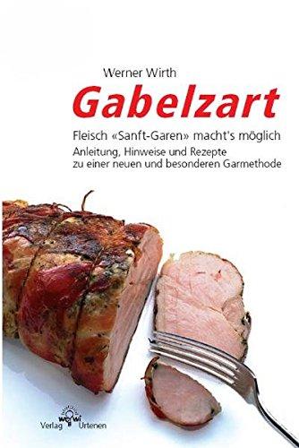 """Gabelzart: Fleisch """"Sanft-Garen"""" machts möglich. Anleitung, Hinweise und Rezepte zu einer  neuen und besonderen Garmethode"""