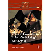 """Women's Movements in Post-""""Arab Spring"""" North Africa (Comparative Feminist Studies)"""