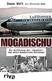 Mogadischu: Die Entführung der  Landshut  und meine dramatische Befreiung
