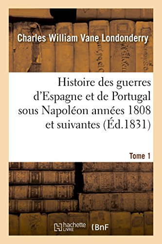 Histoire des guerres d'Espagne et de Portugal sous Napoléon années 1808 et suivantes. Tome 1