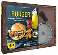 Burger-Set: mit antihaftbeschichteter Burgerpresse aus Aluguss GU BuchPlus: Alexander Dölle, Sarah Schocke
