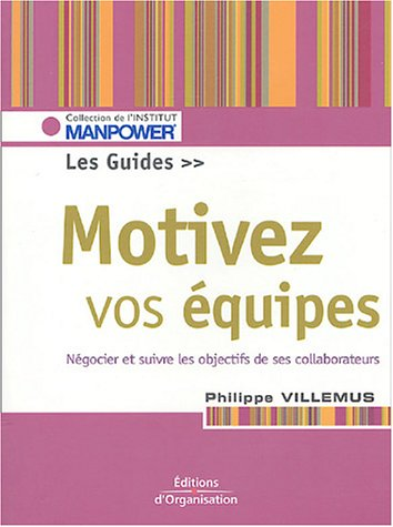 Motiver vos équipes: Négocier et suivre les objectifs de ses collaborateurs par Philippe Villemus