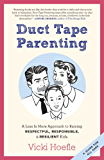 Duct Tape Parenting: A Less Is More Approach to Raising Respectful, Responsible, and Resilient Kids (English Edition)