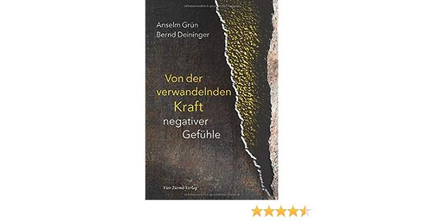 Von Der Verwandelnden Kraft Negativer Gefuhle Amazon De Anselm Grun Bernd Deininger Bucher