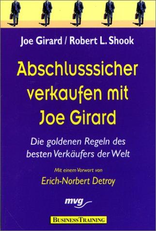 Abschlusssicher verkaufen mit Joe Girard. Die goldenen Regeln des besten Verkäufers der Welt