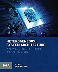 Heterogeneous System Architecture: A new compute platform infrastructure by Wen-mei W. Hwu (2015-12-18)