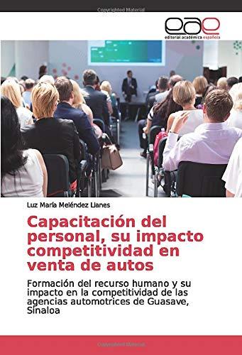 Capacitación del personal, su impacto competitividad en venta de autos: Formación del recurso humano y su impacto en la competitividad de las agencias automotrices de Guasave, Sinaloa (Venta De Autos)