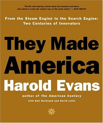 They Made America: Two Centuries of Innovators from the Steam Engine to the Search Engine