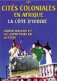 Les Cités coloniales en Afrique : Grand Bassam et les comptoirs de la Côte d'Ivoire