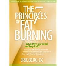 The 7 Principles of Fat Burning: Get Healthy, Lose Weight and Keep It Off! by Eric Berg (2008-01-01)