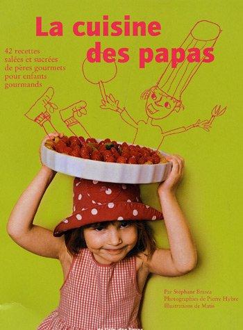 La cuisine des papas : 42 recettes salées et sucrées de pères gourmets pour enfants gourmands par Stéphane Brasca