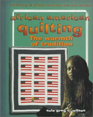 African American Quilting: The Warmth of Tradition (The Library of African American Arts and Culture)