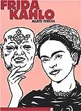 Frida Kahlo - Une biographie suréelle