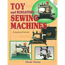 Toy and Miniature Sewing Machines: An Identification & Value Guide