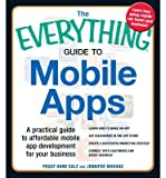 The Everything Guide to Mobile Apps: A Practical Guide to Affordable Mobile App Development for Your Business Learn How to Make an App Get Discovered in the App Store Create a Successful Marketing Strategy Connect with Customers and Boost Business (Everything (Business & Personal Finance)) (Paperback) - Common