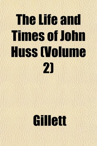 The Life and Times of John Huss (Volume 2)