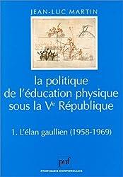 La Politique de l'éducation physique sous la Ve République, tome 1 : L'Elan gaullien (1958-1969)