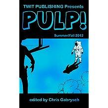 Twit Publishing Presents: PULP! Summer/Fall 2012