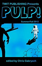 Twit Publishing Presents: PULP! Summer/Fall 2012 (English Edition)