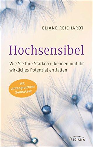 Hochsensibel - Wie Sie Ihre Stärken erkennen und Ihr wirkliches Potenzial entfalten: Mit umfangreichem Selbsttest -