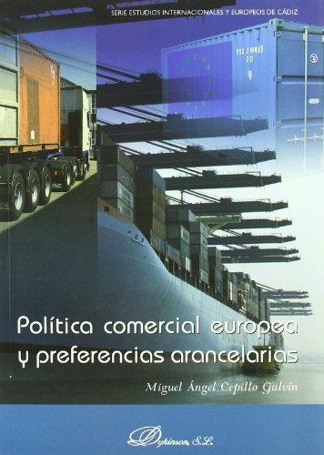 Política comercial europea y preferencias arancelarias (Serie Estudios Internacionales y Europeos de Cádiz) por Miguel Ángel Cepillo Galvín