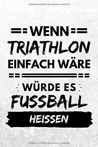 Wenn Triathlon einfach wäre würde es Fußball heißen: Notizbuch liniert | 15 x 23cm (ca. A5) | 126 Seiten