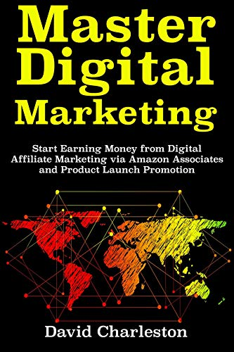 Master Digital Marketing: Start Earning Money from Digital Affiliate Marketing via Amazon Associates and Product Launch Promotion (English Edition)