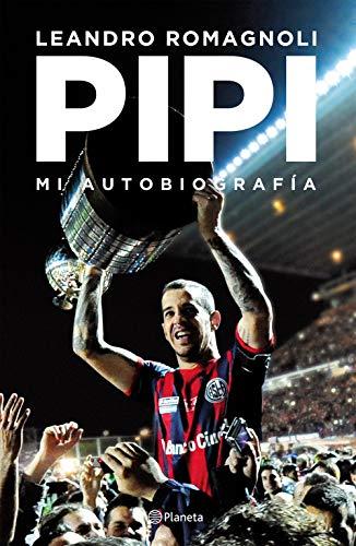 Pipi. Mi autobiografía por Leandro Romagnoli