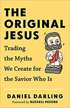 The Original Jesus: Trading the Myths We Create for the Savior Who Is di [Darling, Daniel]