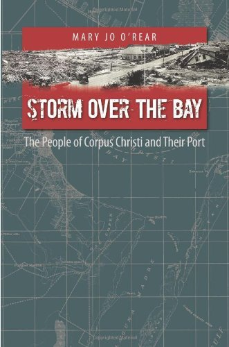 Storm over the Bay: The People of Corpus Christi and Their Port (Gulf Coast Books, sponsored by Texas A&M University-Corpus Christi Book 16) (English Edition)