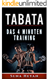 TABATA - Das 4 Minuten Power-Training für maximale Fettverbrennung  & Muskelaufbau: (HIT, HIIT, Tabata Training, Intervall Training, Fitness, Abnehmen mit Tabat Training, Bodyweight)