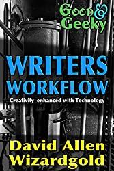 Good and Geeky Writers Workflow: Creativity Enhanced with Technology