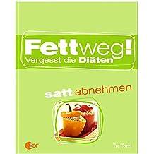 Fettweg!: Vergesst die Diäten