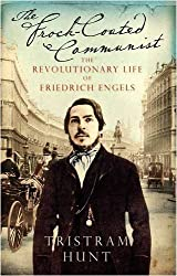 The Frock-Coated Communist: The Revolutionary Life of Friedrich Engels by Tristram Hunt (2009-04-30)